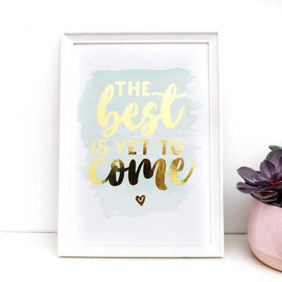 Original gold foil the best is yet to come quote print